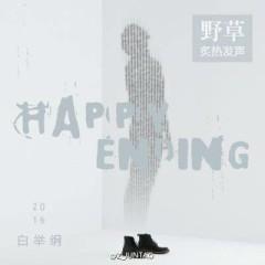 野草之Happy Ending / Happy Ending Nơi Cỏ Hoang - Bạch Cử Cương