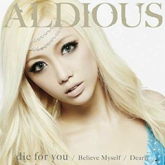 die for you / Dearly / Believe Myself - Aldious