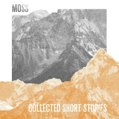 Collected Short Stories (CD1) - Moss
