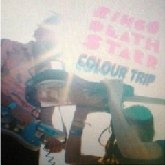Colour Trip - Ringo Deathstarr