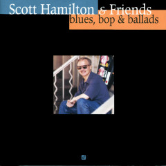Blues, Bop & Ballad - Scott Hamilton