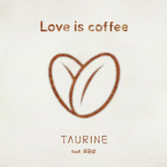 Love Is Coffee - Taurine