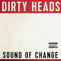 Sound Of Change - The Dirty Heads