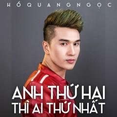 Anh Thứ Hai Thì Ai Thứ Nhất - Hồ Quang Ngọc