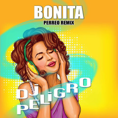 Bonita (Perreo Remix) (Single) - DJ Peligro