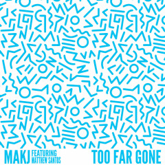 Too Far Gone (Single) - Makj, Matthew Santos