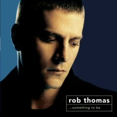 Something To Be - Rob Thomas