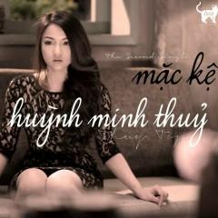 Mặc Kệ (Beat) - Huỳnh Minh Thủy