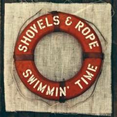 Swimmin' Time - Shovels & Rope