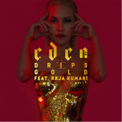Drips Gold (Single) - Eden xo, Raja Kumari