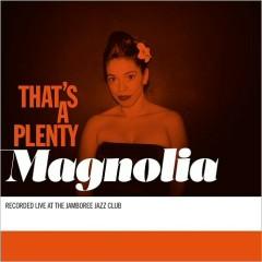 That's A Plenty - Magnolia