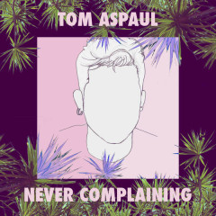 Never Complaining (Single) - Tom Aspaul