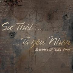 Sự Thật Ta Yêu Nhau (Single) - Brother A Tuấn Anh