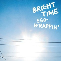 BRIGHT TIME - EGO-WRAPPIN'