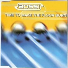 Time To Make The Floor Burn (CDM) - Bossi