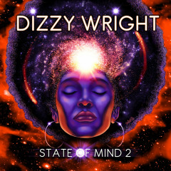 State Of Mind 2 - Dizzy Wright