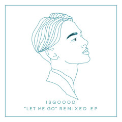 Let Me Go Remixed (Single) - IsGoood