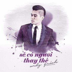 Sẽ Có Người Thay Thế (Single) - Andy Quách