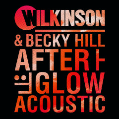 Afterglow (Acoustic) - Wilkinson, Becky Hill
