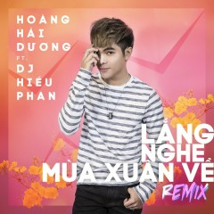 Lắng Nghe Mùa Xuân Về Remix - Hoàng Hải Dương