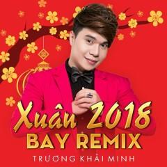 Xuân 2018 Bay Remix