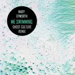 Me Swimming (Ghost Culture Remix) (Single)