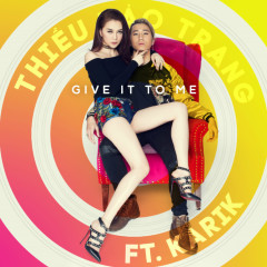 Give It To Me (Single) - Thiều Bảo Trang, Karik