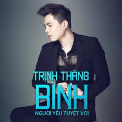 Người Yêu Tuyệt Vời  - Trịnh Thăng Bình