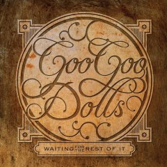 Waiting For The Rest Of It (EP) - Goo Goo Dolls