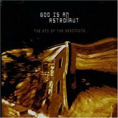 The End Of The Beginning - God Is an Astronaut