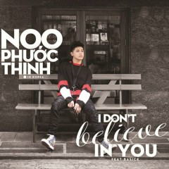 I Don't Believe In You (Single) - Noo Phước Thịnh, Basick
