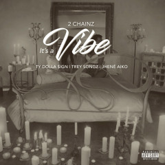 It's A Vibe (Single) - 2 Chainz, Ty Dolla $ign, Trey Songz, Jhené Aiko