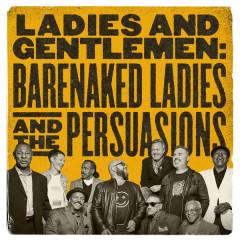 Ladies And Gentlemen: Barenaked Ladies & The Persuasions