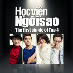 Học Viện Ngôi Sao 2015 (The First Single Of Top 4)