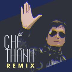 Chế Thanh Remix - Chế Thanh