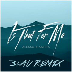 Is That For Me (3LAU Remix) - Alesso, Anitta