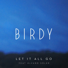 Let It All Go (Single) - Birdy, Alvaro Soler