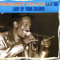 Lady Of Your Calibre - Gregory Isaacs