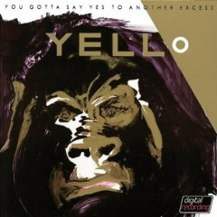 You Gotta Say Yes To Another Excess - Yello
