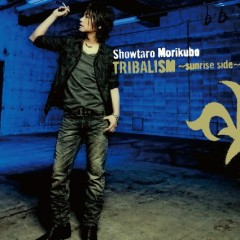 TRIBALISM - sunrise side - Shotaro Morikubo