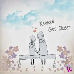 Get Closer - Re:Soul