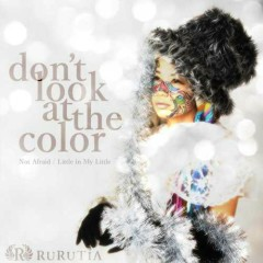 Don't Look at The Color - Rurutia