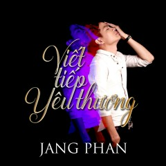 Viết Tiếp Yêu Thương - Jang Phan