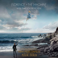Wish That You Were Here (Miss Peregrine's Home For Peculiar Children OST) - FLORENCE