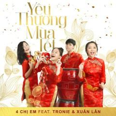 Yêu Thương Mùa Tết (Single) - 4 Chị Em,Tronie Ngô,Nguyễn Xuân Lân