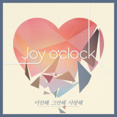 I'm Sorry, Enough I Love You - Joy O'clock
