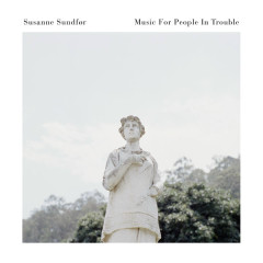 Music For People In Trouble - Susanne Sundfør