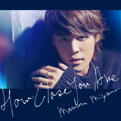 HOW CLOSE YOU ARE - Mamoru Miyano