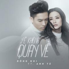 Sẽ Không Quay Về (Single) - Đông Nhi, Anh Tú