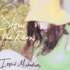 Slow The Rain - Ingrid Michaelson